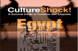 Culture Shock! Egypt: A Survival Guide to Customs and Etiquette (Culture Shock! Guides)